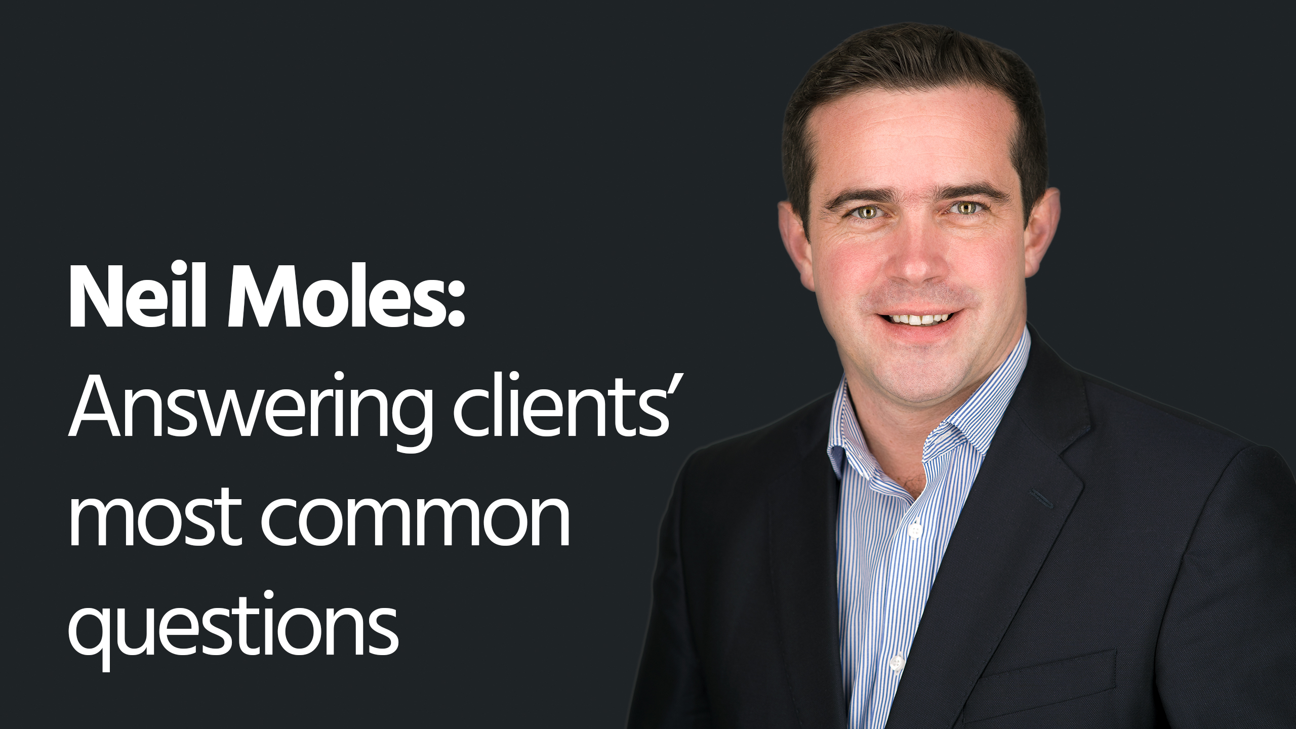Neil Moles: Answering clients' most common questions